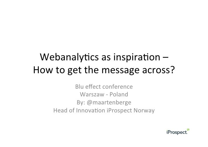 Webanaly(cs	  as	  inspira(on	  –	  How	  to	  get	  the	  message	  across?	                   Blu	  effect	  conference	 ...