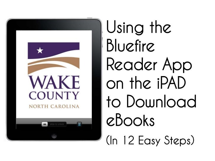 Using the Bluefire Reader App on the iPAD to Download eBooks<br />(In 12 Easy Steps)<br />