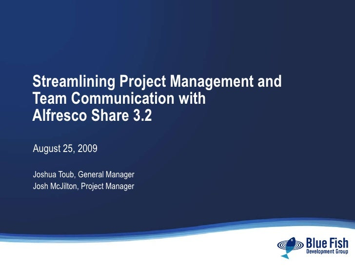 Streamlining Project Management and Team Communication with  Alfresco Share 3.2 August 25, 2009 Joshua Toub, General Manag...
