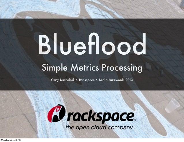 BluefloodSimple Metrics ProcessingGary Dusbabek • Rackspace • Berlin Buzzwords 2013Monday, June 3, 13