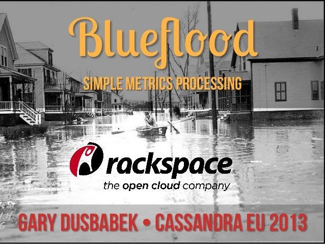 Blueflood Simple Metrics Processing  Gary Dusbabek • Cassandra EU 2013