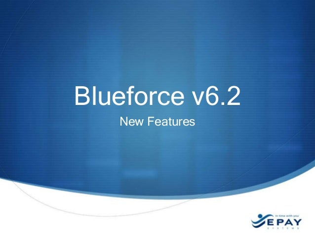Blueforce v6.2 New Features  EPAYsystems.com