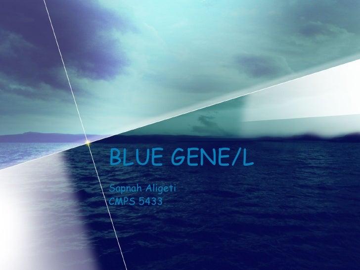 BLUE GENE/L Sapnah Aligeti CMPS 5433