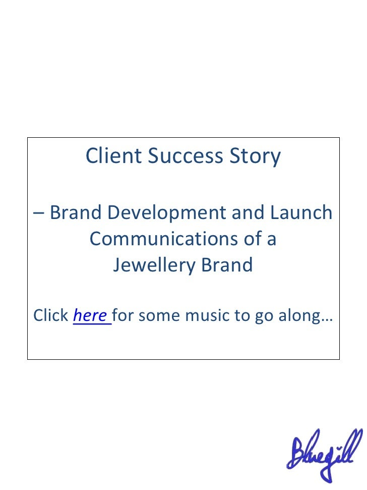 Client Success Story<br />– Brand Development and Launch Communications of a <br />Jewellery Brand<br />Click herefor some...