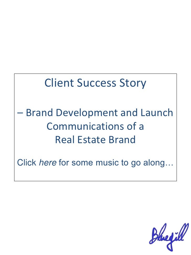 Client Success Story<br />– Brand Development and Launch Communications of a <br />Real Estate Brand <br />Click here for ...