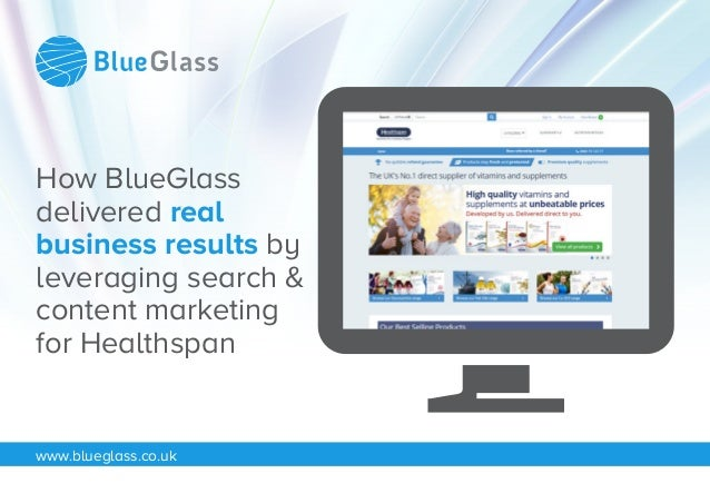 How BlueGlass  delivered real  business results by  leveraging search &  content marketing  for Healthspan  www.blueglass....