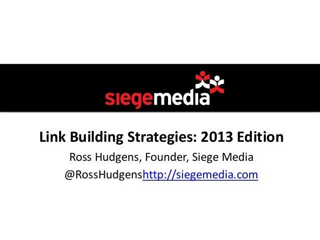 Link Building Strategies: 2013 Edition   Ross Hudgens, Founder, Siege Media   @RossHudgenshttp://siegemedia.com