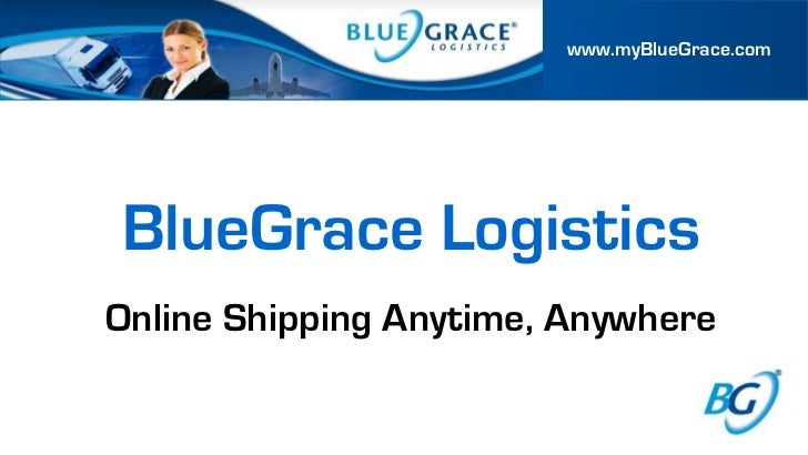 BlueGrace Logistics<br />Online Shipping Anytime, Anywhere<br />