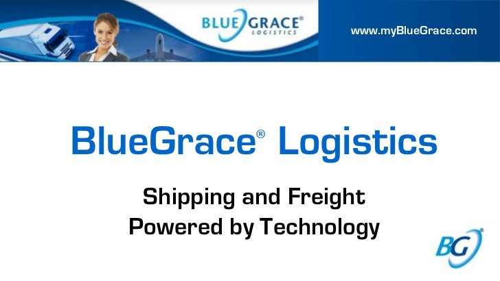 www.myBlueGrace.comBlueGrace® Logistics    Shipping and Freight   Powered by Technology