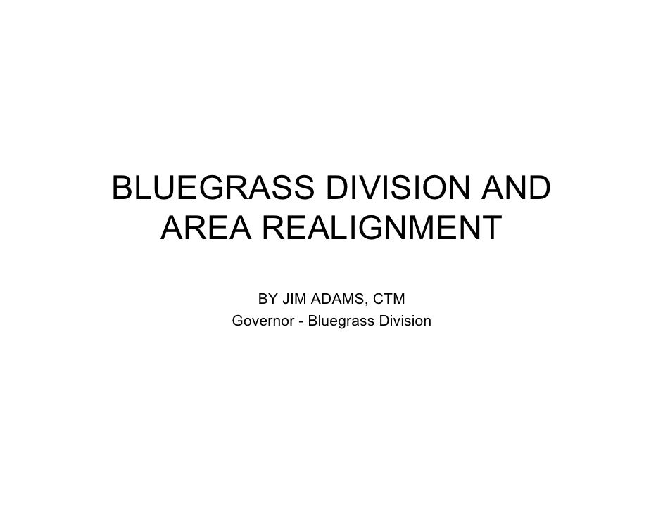 BLUEGRASS DIVISION AND   AREA REALIGNMENT         BY JIM ADAMS, CTM      Governor - Bluegrass Division