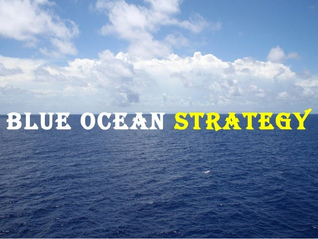 Creating Blue Oceans BLUE OCEAN STRATEGY