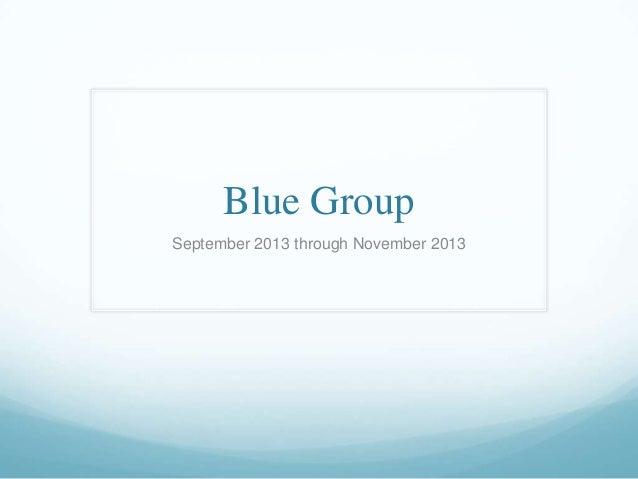 Blue Group September 2013 through November 2013