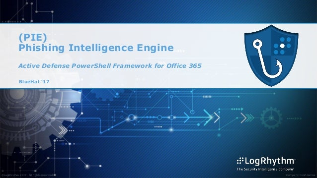 ©LogRhythm 2017. All rights reserved. Company Confidential (PIE) Phishing Intelligence Engine Active Defense PowerShell Fr...