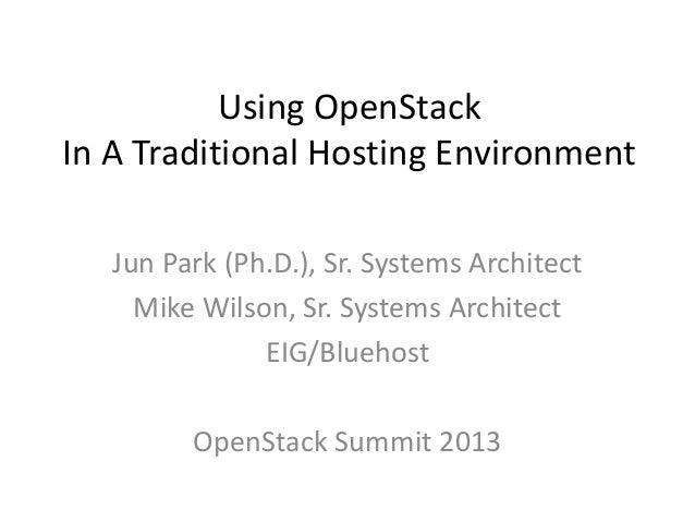 Using OpenStackIn A Traditional Hosting EnvironmentJun Park (Ph.D.), Sr. Systems ArchitectMike Wilson, Sr. Systems Archite...