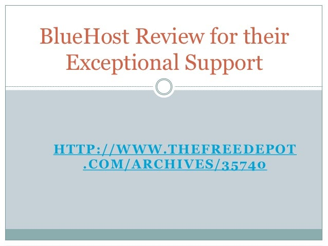 BlueHost Review for their  Exceptional Support HTTP://WWW.THEFREEDEPOT    .COM/ARCHIVES/35740
