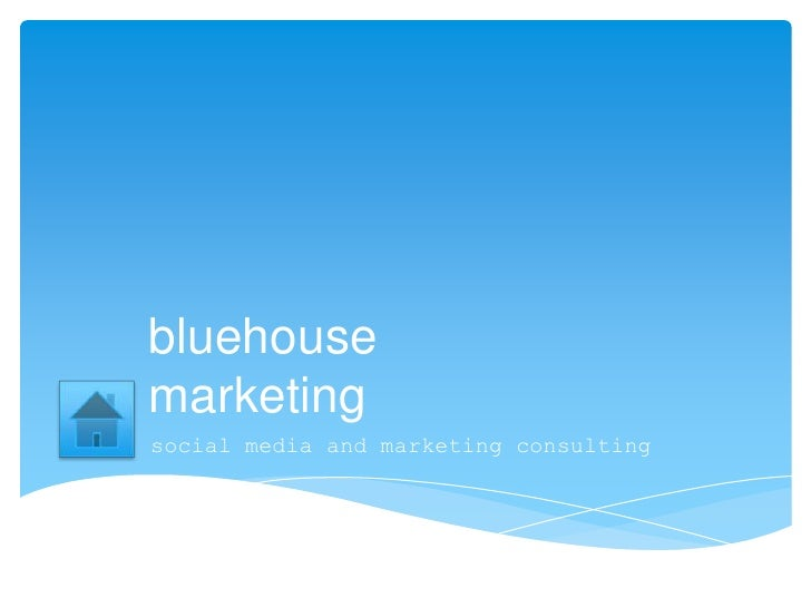 bluehouse marketing<br />social media and marketing consulting<br />