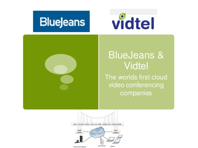 BlueJeans &VidtelThe worlds first cloudvideo conferencingcompanies