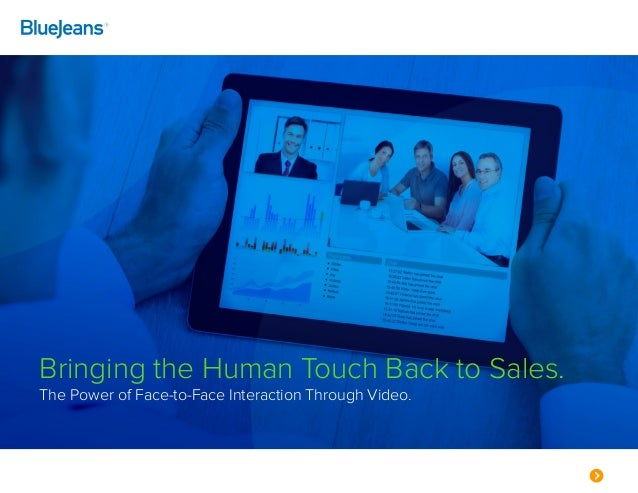 Bringing the Human Touch Back to Sales. The Power of Face-to-Face Interaction Through Video.
