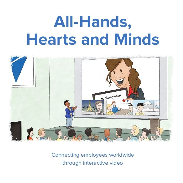 Connecting employees worldwide through interactive video All-Hands, Hearts and Minds