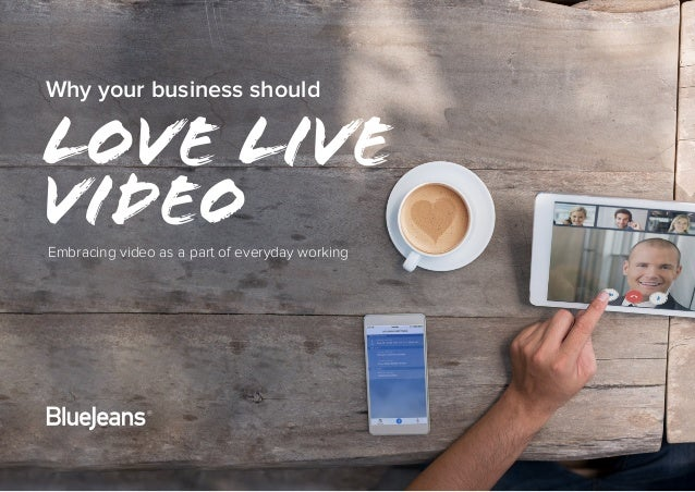 Why your business should love live videoEmbracing video as a part of everyday working