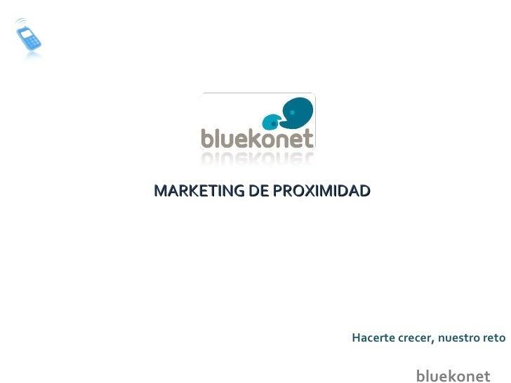 MARKETING DE PROXIMIDAD bluekonet Hacerte crecer, nuestro reto