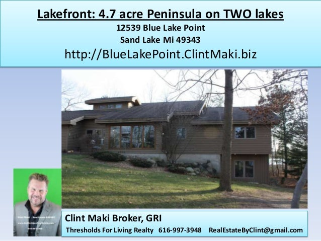 Lakefront: 4.7 acre Peninsula on TWO lakes                  12539 Blue Lake Point                   Sand Lake Mi 49343    ...