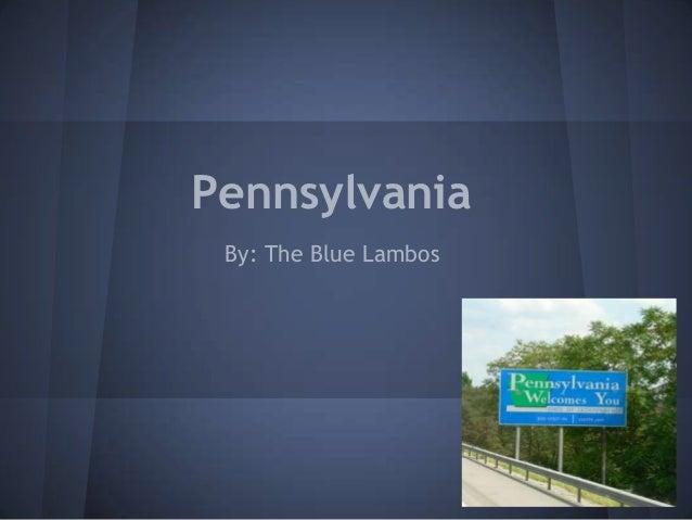 Pennsylvania By: The Blue Lambos