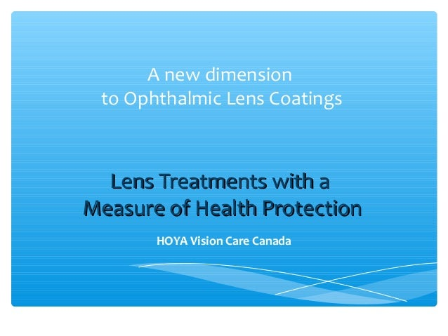 A new dimension to Ophthalmic Lens Coatings Lens Treatments with aLens Treatments with a Measure of Health ProtectionMeasu...