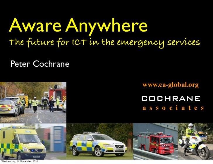 Aware Anywhere     The future for ICT in the emergency services      Peter Cochrane                                   www....