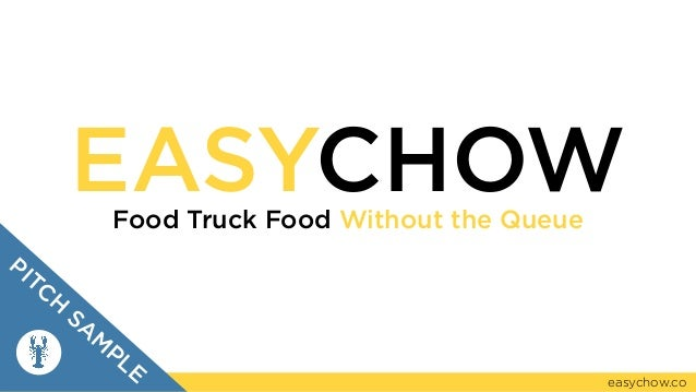 EASYCHOWFood Truck Food Without the Queue easychow.co PITCH SA M PLE
