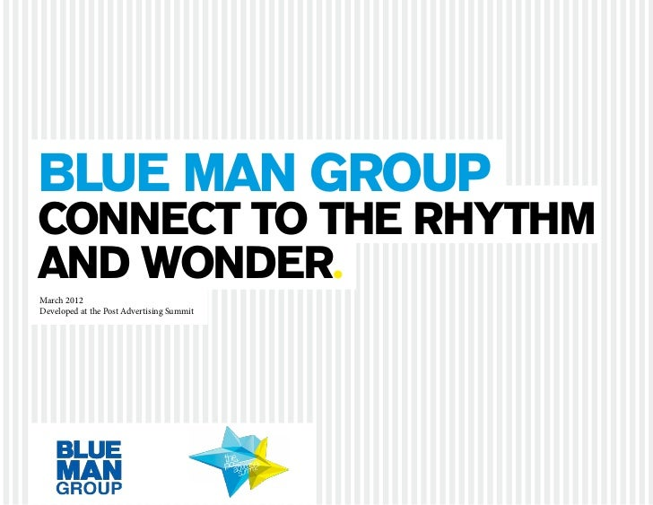 blue man groupconnect to the rHythmand wonder.March 2012Developed at the Post Advertising Summit