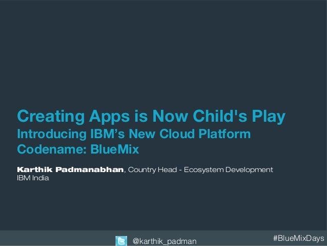 #BlueMixDays@karthik_padman Creating Apps is Now Child's Play Introducing IBM's New Cloud Platform Codename: BlueMix Karth...