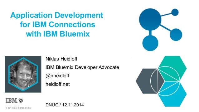 Application Development  for IBM Connections  with IBM Bluemix  © 2014 IBM Corporation  Niklas Heidloff  IBM Bluemix Devel...