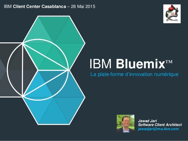IBM Bluemix™ La plate-forme d'innovation numérique Jawad Jari Software Client Architect jawadjari@ma.ibm.com IBM Client Ce...