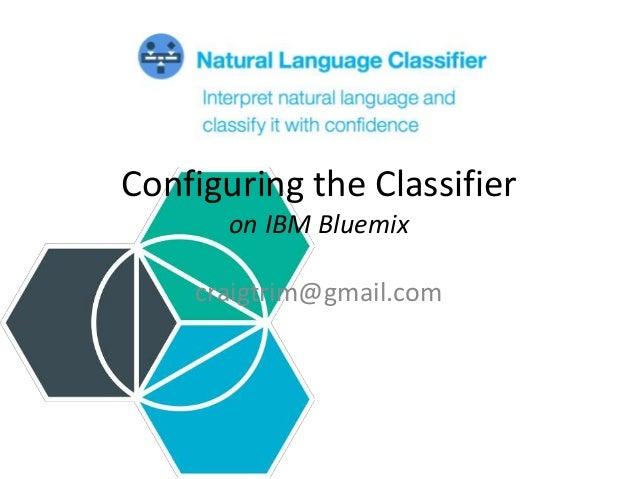 Configuring the Classifier on IBM Bluemix craigtrim@gmail.com