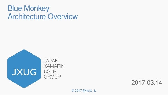 © 2017 @nuits_jp Blue Monkey Architecture Overview 2017.03.14