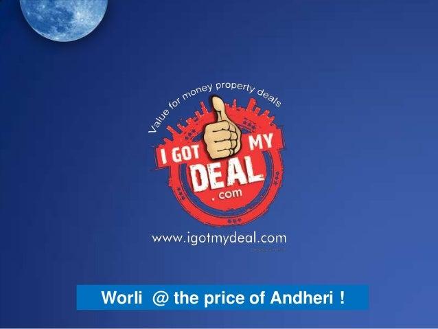 Worli @ the price of Andheri !