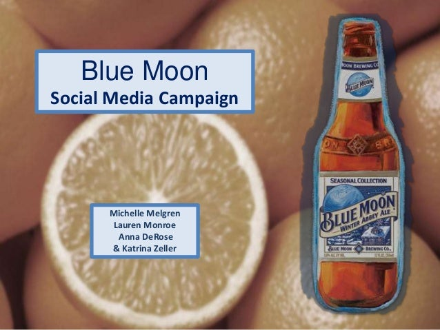 Blue Moon Social Media Campaign Michelle Melgren Lauren Monroe Anna DeRose & Katrina Zeller