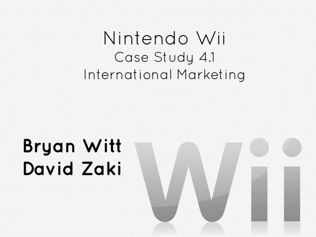 Nintendo Wii           Case Study 4.1      International MarketingBryan WittDavid Zaki