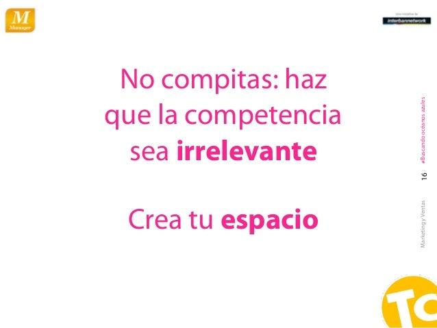 No compitas: haz                     #Buscando océanos azulesque la competencia  sea irrelevante                       16 ...