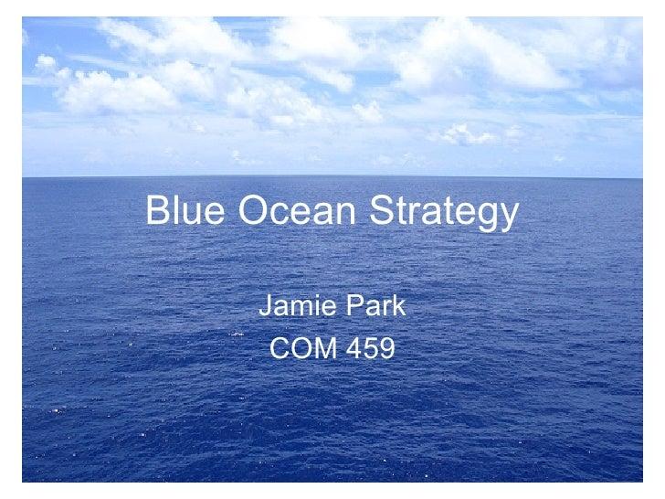 Blue Ocean Strategy Jamie Park COM 459