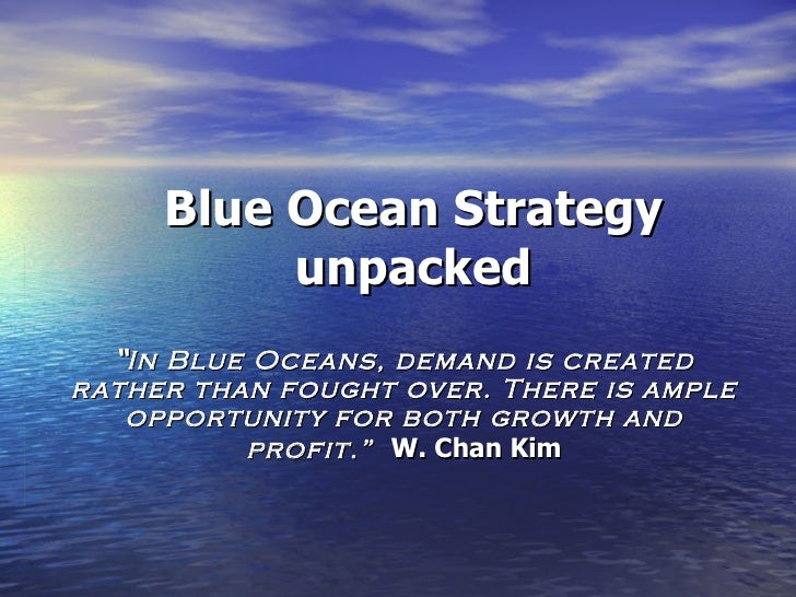 "Blue Ocean Strategy unpacked "" In Blue Oceans, demand is created rather than fought over. There is ample opportunity for b..."