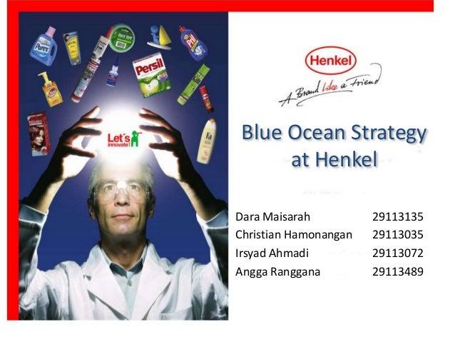 Blue Ocean Strategy  at Henkel  Dara Maisarah 29113135  Christian Hamonangan 29113035  Irsyad Ahmadi 29113072  Angga Rangg...