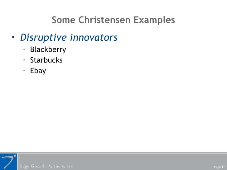 Some Christensen Examples <ul><li>Disruptive innovators </li></ul><ul><ul><li>Blackberry </li></ul></ul><ul><ul><li>Starbu...