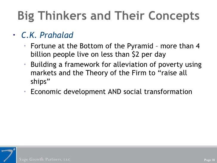 Big Thinkers and Their Concepts <ul><li>C.K. Prahalad </li></ul><ul><ul><li>Fortune at the Bottom of the Pyramid – more th...