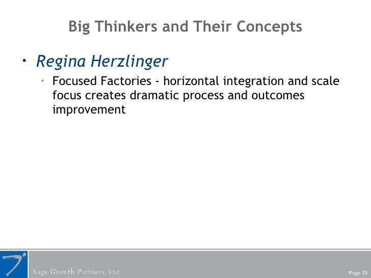 Big Thinkers and Their Concepts <ul><li>Regina Herzlinger </li></ul><ul><ul><li>Focused Factories - horizontal integration...