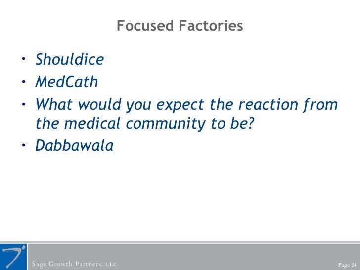 Focused Factories <ul><li>Shouldice </li></ul><ul><li>MedCath </li></ul><ul><li>What would you expect the reaction from th...