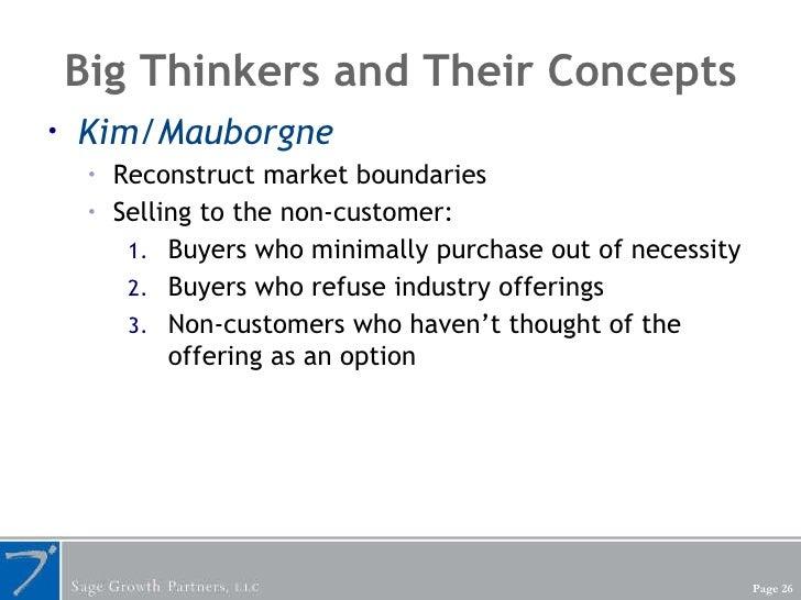 Big Thinkers and Their Concepts <ul><li>Kim/Mauborgne </li></ul><ul><ul><li>Reconstruct market boundaries </li></ul></ul><...