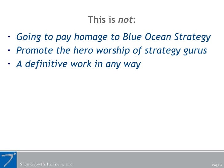 This is  not : <ul><li>Going to pay homage to Blue Ocean Strategy </li></ul><ul><li>Promote the hero worship of strategy g...