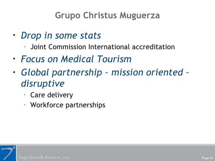 Grupo Christus Muguerza <ul><li>Drop in some stats </li></ul><ul><ul><li>Joint Commission International accreditation </li...